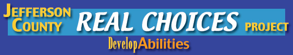 Jefferson County Real Choices Project. Develop Abilities.